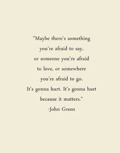 quote. john green. it isn't love until your heart begins to break. listen to that pain. trust it. follow it. and fall into it. when you are consumed and surrounded and cannot breathe, you've found your soul.