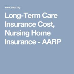 Long-Term Care Insurance Cost, Nursing Home Insurance - AARP