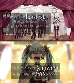 """One of the hardest things to do is trying to make yourself likeable without knowing why they all hate you.."""