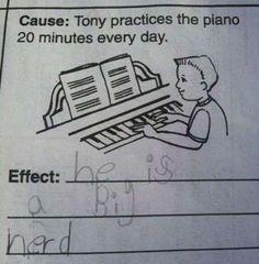 """Pregunta: """"Tony practica con el piano 20 minutos cada día. ¿Efecto?"""".  Respuesta: """"Tony es un gran empollón""""."""