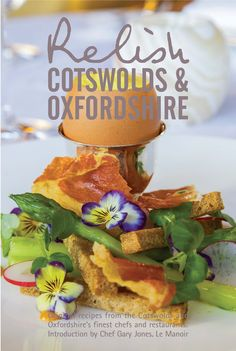 Relish Cotswolds & Oxfordshire: Introduced by chef Gary Jones of Le Manoir. Experience recipes from the heart of England's finest restaurants, in the comfort of your own home, with exclusive signature dishes and easy to follow instructions and tips from the chefs themselves.