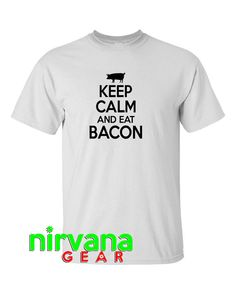 Keep Calm and Eat Bacon 100% Cotton T-Shirt by ZenShirtShack