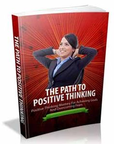 Free eBook Download - The Path To Positive Thinking - Positive Thinking Mastery For Achieving Goals And Overcoming Fears #positivethinking #thepowerofpositivethinking #positivethinkingtips