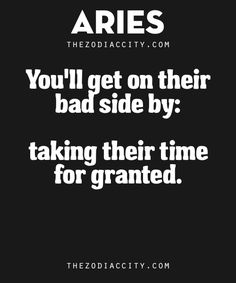 How To Get On Aries Bad Side: Taking them for granted. | TheZodiacCity.com