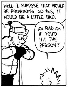 Calvin and Hobbes, Instant Death (2 of 4 DA) - Well, I suppose that would be provoking, so yes, it would be a little bad.   As bad as if you'd hit the person?