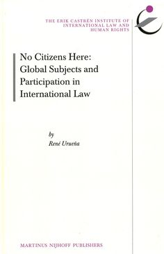 No citizens here : global subjects and participation in international law / by René Urueña. - Leiden ; Boston : Nijhoff, 2012