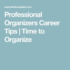 Professional Organizers Career Tips | Time to Organize