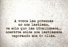 〽️ A veces las personas no nos lastiman, es solo que las idealizamos...nosotros solos nos lastimamos esperando más de ellas.