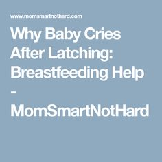 Why Baby Cries After Latching: Breastfeeding Help - MomSmartNotHard