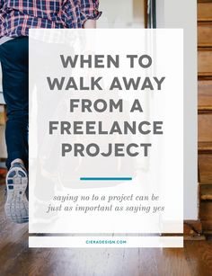 When To Walk Away From A Freelance Project - saying no to a project can be just as important as saying yes!