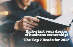 From self-discovery to improved management to online marketing, The Entrepreneur's Source top 7 books will help you kick-start your learning and empower your dream of business ownership in 2017.