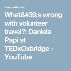What's wrong with volunteer travel?: Daniela Papi at TEDxOxbridge - YouTube
