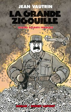 La grande Zigouille - quatre soldats Français, Jean Vautrin, ed. Rob. Laffont 2009. Cover by J. Tardi