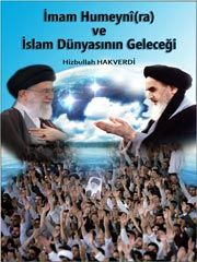 İmam Humeyni(ra) ve İslam Dünyasının Geleceği – Hizbullah HAKVERDİ