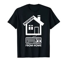 working from home T-Shirt - WFH telecommuting design Home T Shirts, Kids Boxing, Shirt Price, Branded T Shirts, New Books, Childrens Books, Fashion Brands, Shirt Designs, Mens Tops