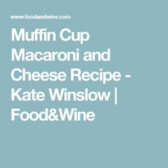 Muffin Cup Macaroni and Cheese Recipe - Kate Winslow | Food&Wine