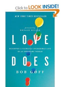 Love Does: Discover a Secretly Incredible Life in an Ordinary World: Bob Goff, Donald Miller: 9781400203758: Amazon.com: Books