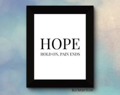 Hope - Hold on, Pain Ends // Typography Print // Minimalist Quote // Inspirational Print // 8x10