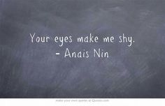 Your eyes make me shy