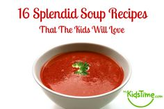 Click Here! 16 Splendid Soup Recipes That The Kids Will Love by Jill Holtz+ on February 26, 2015 in Food and Recipes  inShare Isn't soup a splendid thing? Easy to make, relatively cheap, and a great way of sneaking the veg in. We love soup and here are 16 Splendid Soup Recipes that the kids will love too.