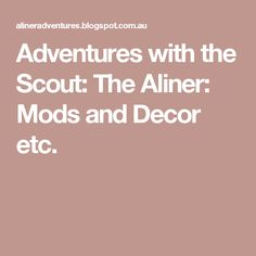 Adventures with the Scout: The Aliner: Mods and Decor etc.