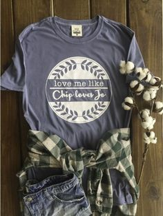 Love Me Like Chip Loves Jo - Short Sleeve - **ARRIVING SOON!!**