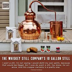I want a still. I'm not saying I would distill my own spirits, because that would be illegal. But I sure do want a still. You know, for science. And this copper certainly is a pretty one.