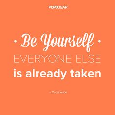 "Quote: ""Be yourself. Everyone else is already taken."" Lesson to learn: Be content with who you are, because you are a unique person that no one else can emulate. Embrace your differences and uniqueness, and don't try to be someone you're not. Source: Shutterstock"