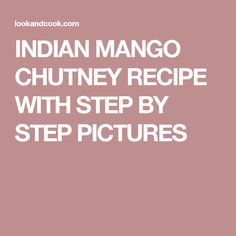 INDIAN MANGO CHUTNEY RECIPE WITH STEP BY STEP PICTURES