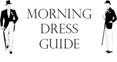 Morning Dress Guide - The Ultimate Resource for Morning Coats, Stroller Suits & Formal Day Wear In General