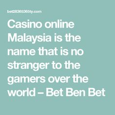 Casino online Malaysia is the name that is no stranger to the gamers over the world – Bet Ben Bet
