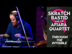 "Skratch Bastid and the Afiara Quartet - ""Through The Invisible"" , Genre: Contemporary, Electro-classical?"