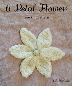 Not too long ago, I shared my  crochet flower patterns . Now, for all you knitters, I have a sweet little 6 petal flower pattern!          ...