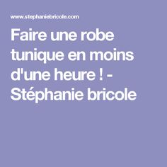 Faire une robe tunique en moins d'une heure ! - Stéphanie bricole Couture Sewing, Sewing Patterns, Crochet, Blog, Handmade, Women, Creation Couture, Mille, Crafting