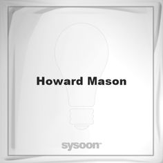 Howard Mason: Page about Howard Mason #member #website #sysoon #about
