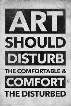 "The emotional role of artwork: ""Art should disturb the comfortable and comfort the disturbed."" #poster"