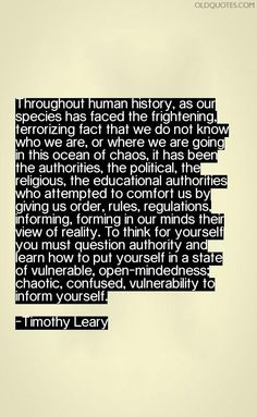 "[Quotes] ""Question authority"" Timothy Leary (). follow @dquocbuu like and repin it if you love it"