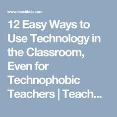 12 Easy Ways to Use Technology in the Classroom, Even for Technophobic Teachers   TeachHUB