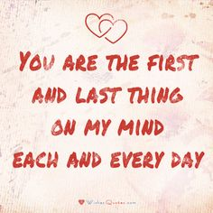 You are the first and last thing on my mind each and every day/ #lovequotes
