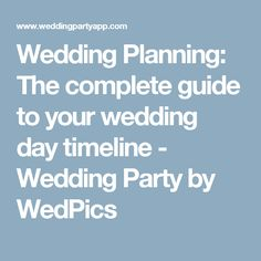 Wedding Planning: The complete guide to your wedding day timeline - Wedding Party by WedPics