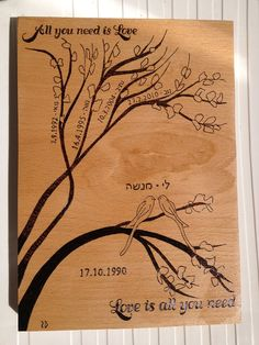 Pyrography gift - family tree based on a previous Wedding Gift I made for a friend. Text: All you need is love... Love is all you need.