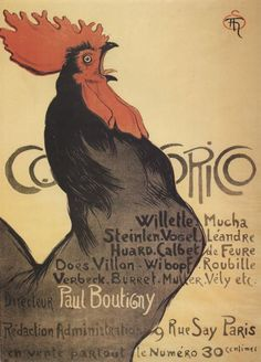 Theophile Steinlen Cocorico (1899) (C 502) The artist had a special affinity for cats and often inserted them into his posters and featured them in paintings. This rooster has the same elegance as his cats.