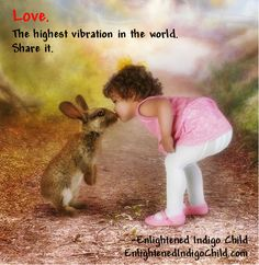 Love. The highest vibration in the world. Share it. -Enlightened Indigo Child Read a bit of the book at Amazon. http://www.amazon.com/Enlightened-Indigo-Child-Personal-Flourishing/dp/1477455396/ref=sr_1_3?s=books&ie=UTF8&qid=1393190972&sr=1-3&keywords=idelle+brand