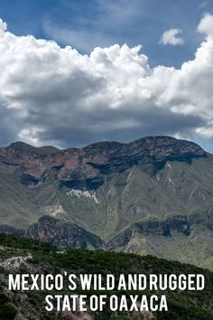Mexico's Wild and Rugged State of Oaxaca