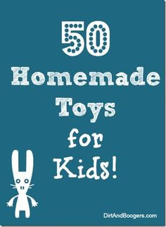 From the blog 'Dirt and Boogers': 50 Handmade Toys for Kids (no dirt or boogers included :) )