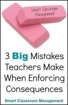 Smart Classroom Management: 3 Big Mistakes Teachers Make When Enforcing Consequences