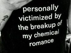 Personally victimized by the breakup of my chemical romance.