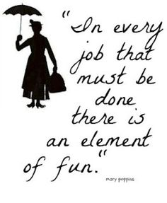 Marry Poppins knows what she's talking about.