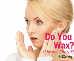 Do You Wax Down There?