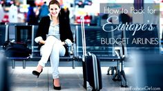 How to pack for Europe's budget airlines-winter edition. Great tips! Wedding/honeymoon ideas.
